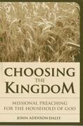 Choosing the Kingdom: Missional Preaching for the Household of God