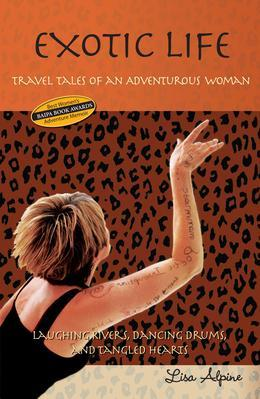 Exotic Life: Travel Tales of an Adventurous Woman