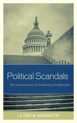 Political Scandals: The Consequences of Temporary Gratification