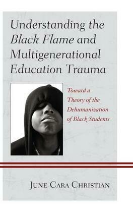 Understanding the Black Flame and Multigenerational Education Trauma: Toward a Theory of the Dehumanization of Black Students