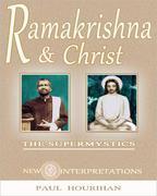 Ramakrishna and Christ, the Supermystics: New Interpretations