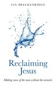 Reclaiming Jesus: Making sense of the man without the miracles