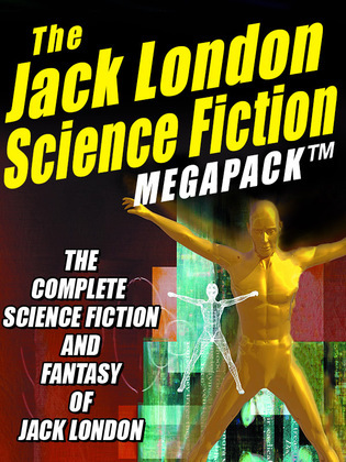 The Jack London Science Fiction MEGAPACK ®: The Complete Science Fiction and Fantasy of Jack London