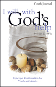 I Will With God's Help Youth Journal: Episcopal Confirmation for Youth and Adult