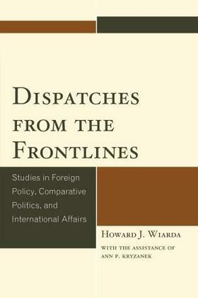 Dispatches from the Frontlines: Studies in Foreign Policy, Comparative Politics, and International Affairs