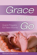 Grace on the Go: Quick Prayers for New Moms: Quick Prayers for New Moms
