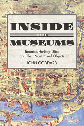 Inside the Museums: Toronto's Heritage Sites and their Most Prized Objects
