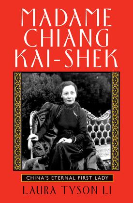 Madame Chiang Kai-shek: China's Eternal First Lady