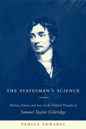The Statesman's Science: History, Nature, and Law in the Political Thought of Samuel Taylor Coleridge