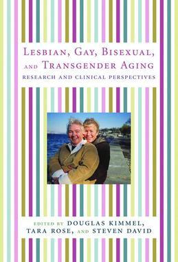 Lesbian, Gay, Bisexual, and Transgender Aging: Research and Clinical Perspectives