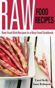 Raw Food Recipes: Raw Food Diet Recipes in a Raw Food Cookbook