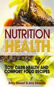 Nutrition Health: Low Carb Health and Comfort Food Recipes