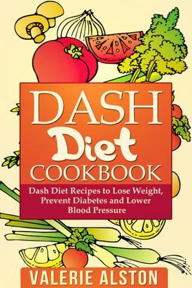 Dash Diet Cookbook: Dash Diet Recipes to Lose Weight, Prevent Diabetes and Lower Blood Pressure