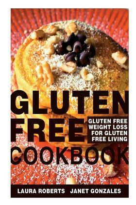 Gluten Free Cookbook: Gluten Free Weight Loss for Gluten Free Living