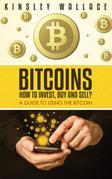 Bitcoins: How to Invest, Buy and Sell: A Guide to Using the Bitcoin
