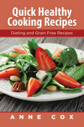 Quick Healthy Cooking Recipes: Dieting and Grain Free Recipes