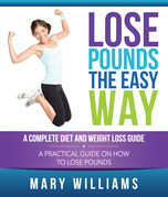 Lose Pounds the Easy Way: A Complete Diet and Weight Loss Guide