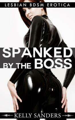 Spanked By The Boss: Lesbian BDSM Erotica