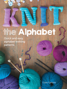 Knit the Alphabet: Quick and Easy Alphabet Knitting Patterns
