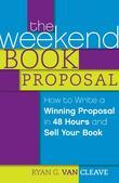 The Weekend Book Proposal: How to Write a Winning Proposal in 48 Hours and Sell Your Book