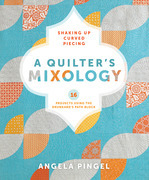 A Quilter's Mixology: Shaking Up Curved Piecing
