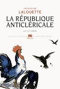 La République anticléricale (XIXe-XXe siècle)
