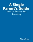 A Single Parent's Guide : How to Survive Any Economy