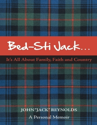 """Bed-Sti Jack.....It's All About Family, Faith and Country"""":  A Personal Memoir"""