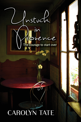 Unstuck In Provence: The courage to start over