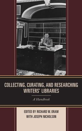 Collecting, Curating, and Researching Writers' Libraries: A Handbook