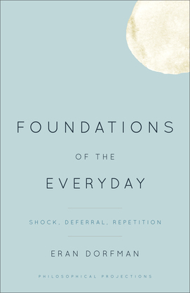 Foundations of the Everyday: Shock, Deferral, Repetition