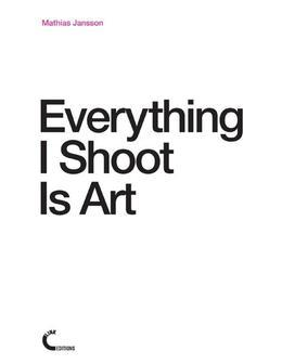 Everything I Shoot Is Art