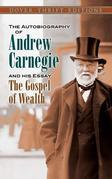 The Autobiography of Andrew Carnegie and His Essay: The Gospel of Wealth