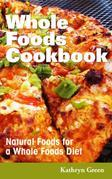 Whole Foods Cookbook: Natural Foods for a Whole Foods Diet