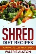 Shred Diet Recipes: Burn Fat and Lose Weight Easily