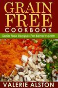 Grain Free Cookbook: Grain Free Recipes For Better Health