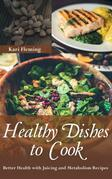 Healthy Dishes to Cook: Better Health with Juicing and Metabolism Recipes