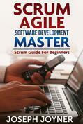 Scrum Agile Software Development Master: Scrum Guide For Beginners
