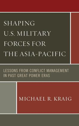 Shaping U.S. Military Forces for the Asia-Pacific: Lessons from Conflict Management in Past Great Power Eras