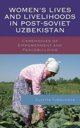 Women's Lives and Livelihoods in Post-Soviet Uzbekistan: Ceremonies of Empowerment and Peacebuilding
