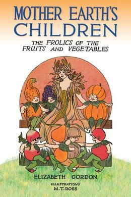 Mother Earth's Children: The Frolics of the Fruits and Vegetables