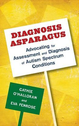 Diagnosis Asparagus: Advocating for Assessment and Diagnosis of Autism Spectrum Conditions
