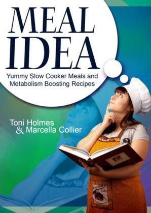 Meal Idea: Yummy Slow Cooker Meals and Metabolism Boosting Recipes