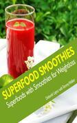 Superfood Smoothies: Superfoods with Smoothies for Weightloss