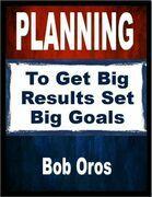 Planning: To Get Big Results Set Big Goals