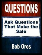 Questions: Ask Questions That Make the Sale