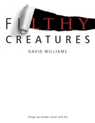 Filthy Creatures: Things My Mother Never Told Me