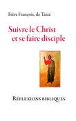Suivre le Christ et se faire disciple