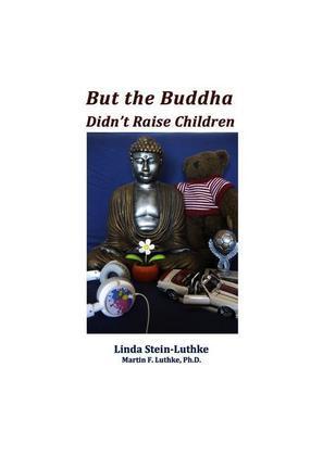 But the Buddha Didn't Raise Children