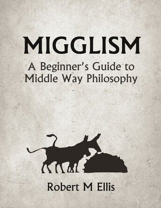 Migglism: A Beginner's Guide to Middle Way Philosophy